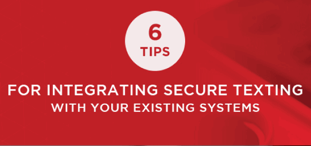 6 tips for integrating secure texting with your existing systems