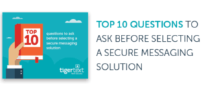 Top 10 Questions to Ask before Selecting a Secure Messaging Solution