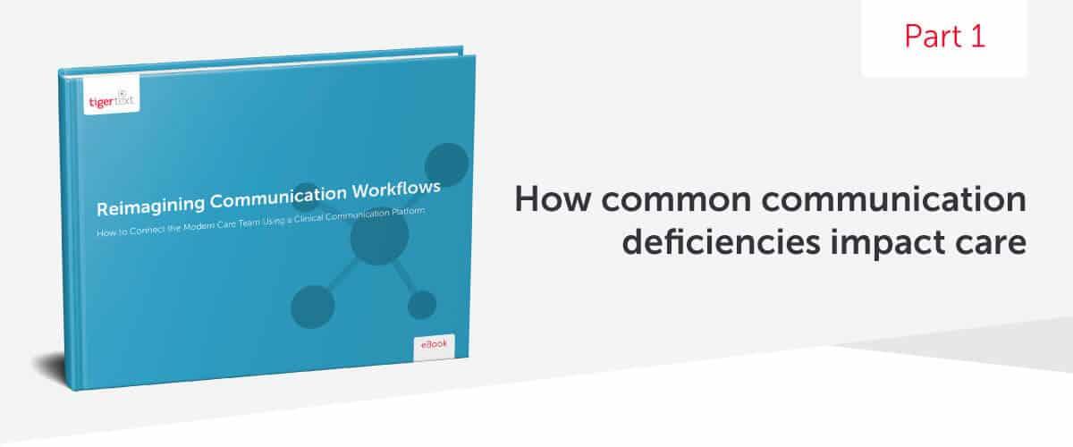 Reimagining Communication Workflows Series: Part 1 – How Common Communication Deficiencies Impact Care