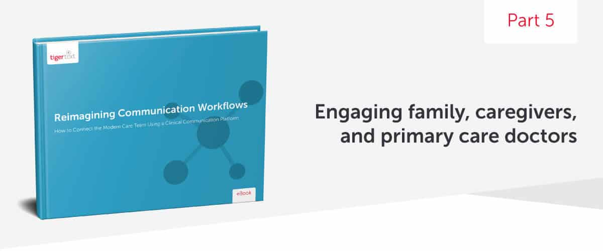 Reimagining Communication Workflows Series: Part 5 – Engaging Family, Caregivers, and Primary Care Doctors