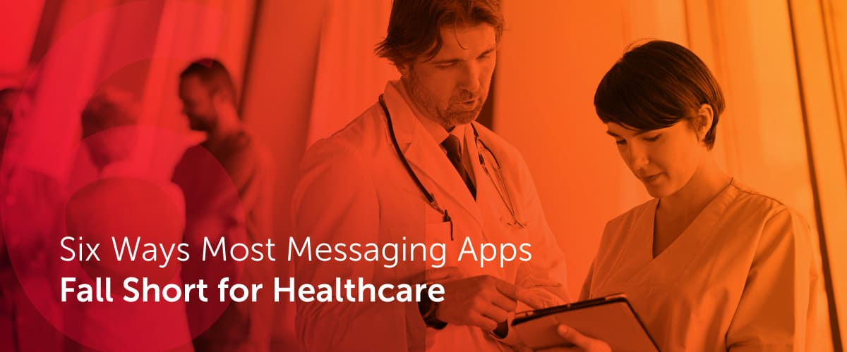 Six Ways Most Messaging Apps Fall Short for Healthcare