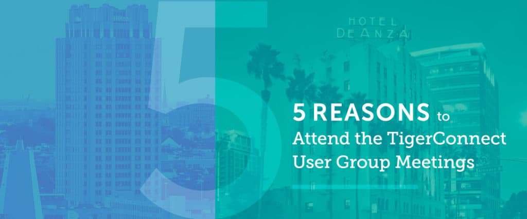 5 Reasons to Attend a TigerConnect User Group Meeting