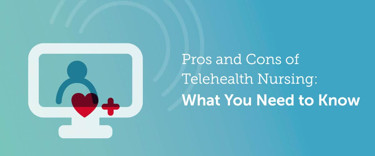 Pros and Cons of Telehealth Nursing: What You Need to Know