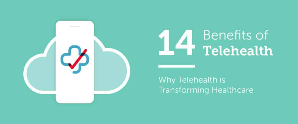 14 Benefits of Telehealth: Why Telehealth is Transforming Healthcare