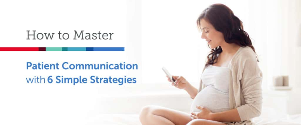 How to Master Patient Communication with 6 Simple Strategies