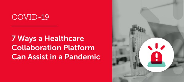 7 Ways a Healthcare Collaboration Platform Can Assist in a Pandemic - COVID-19