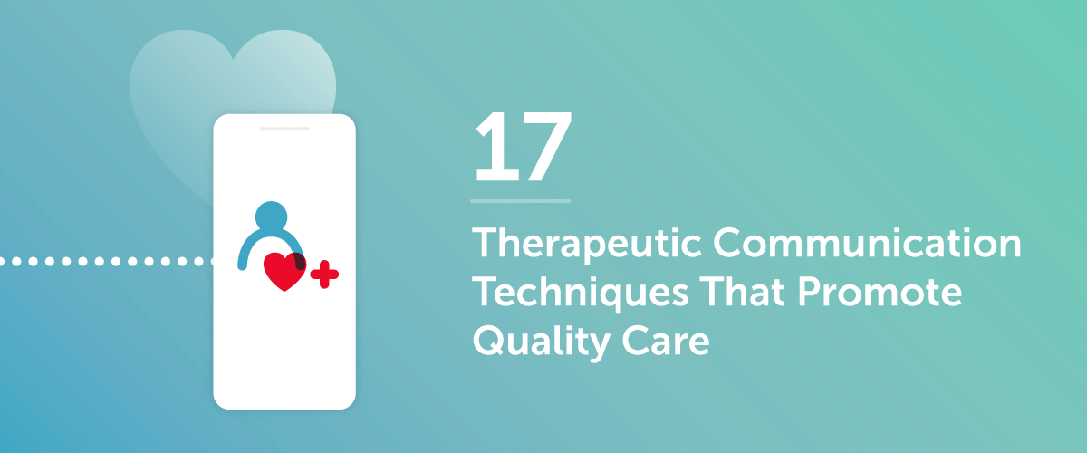 17 Therapeutic Communication Techniques That Promote Quality Care