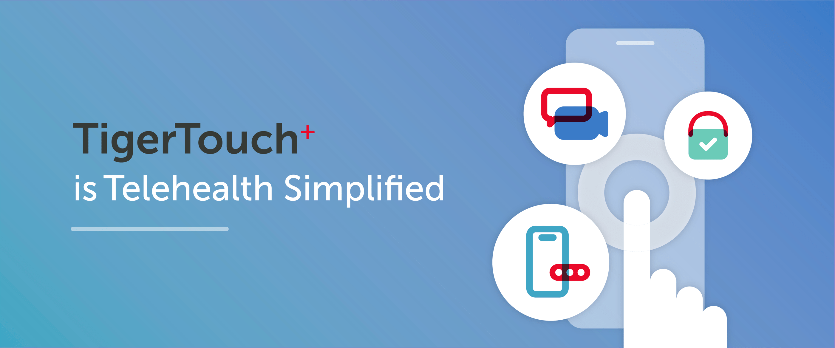 TigerTouch⁺ Is Telehealth Simplified