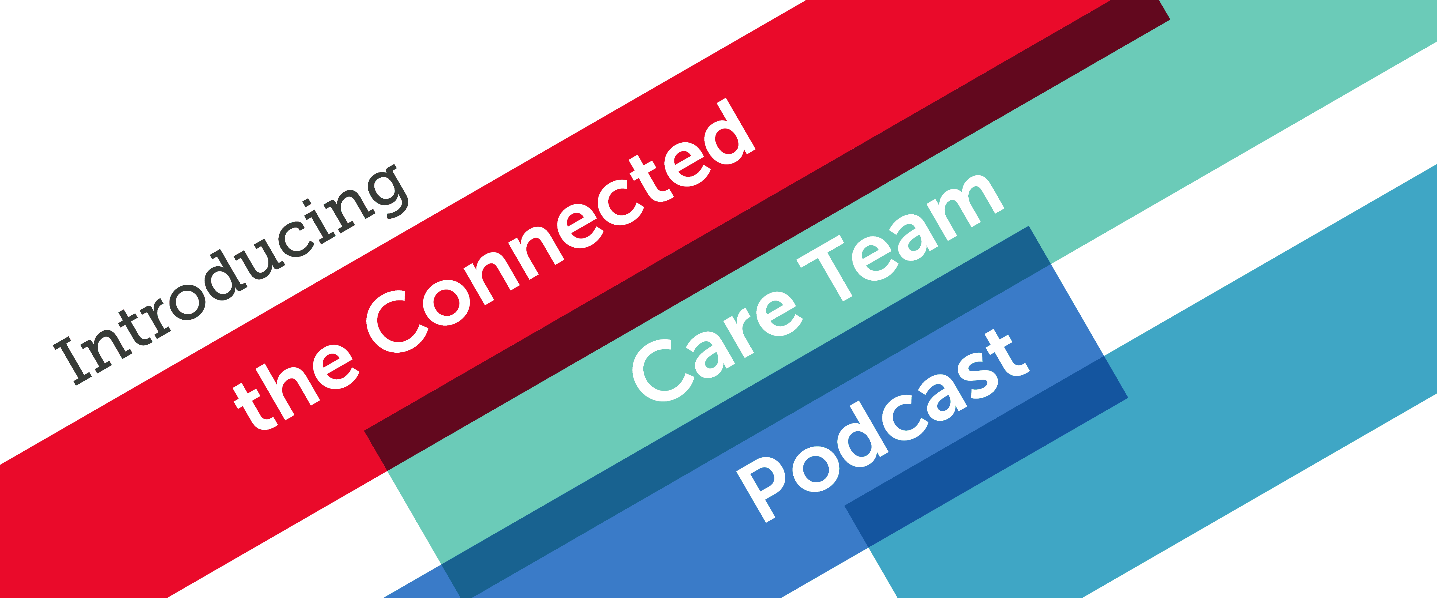 Introducing The Connected Care Team -- Stories of Healthcare Technology Innovation