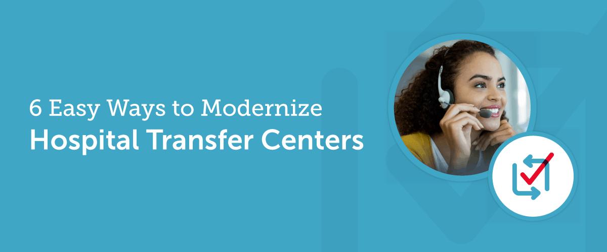 6 Ways to Improve Transfer Center Communication Inefficiency