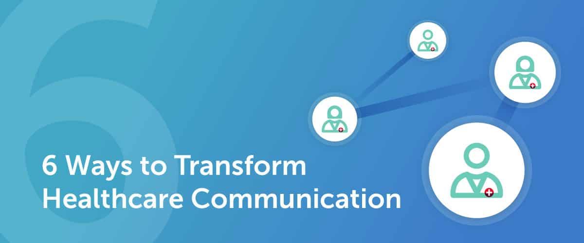 6 Ways to Transform Healthcare Communication