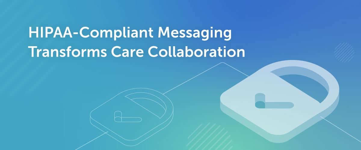 HIPAA-Compliant Messaging Transforms Care Collaboration