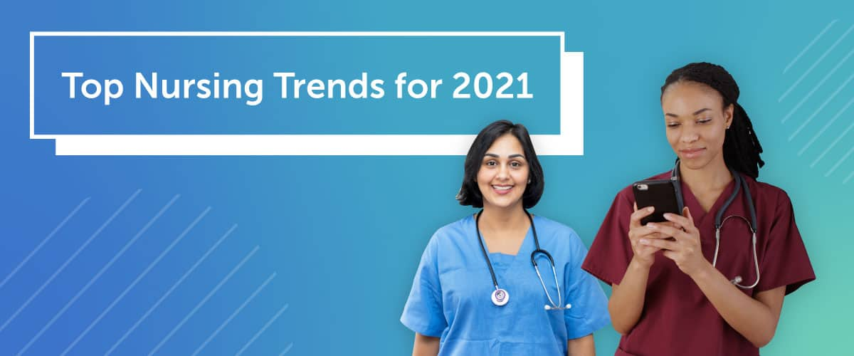 Top Nursing Trends for 2021