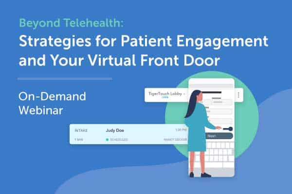 Beyond Telehealth: Strategies for Patient Engagement and Your Virtual Front Door