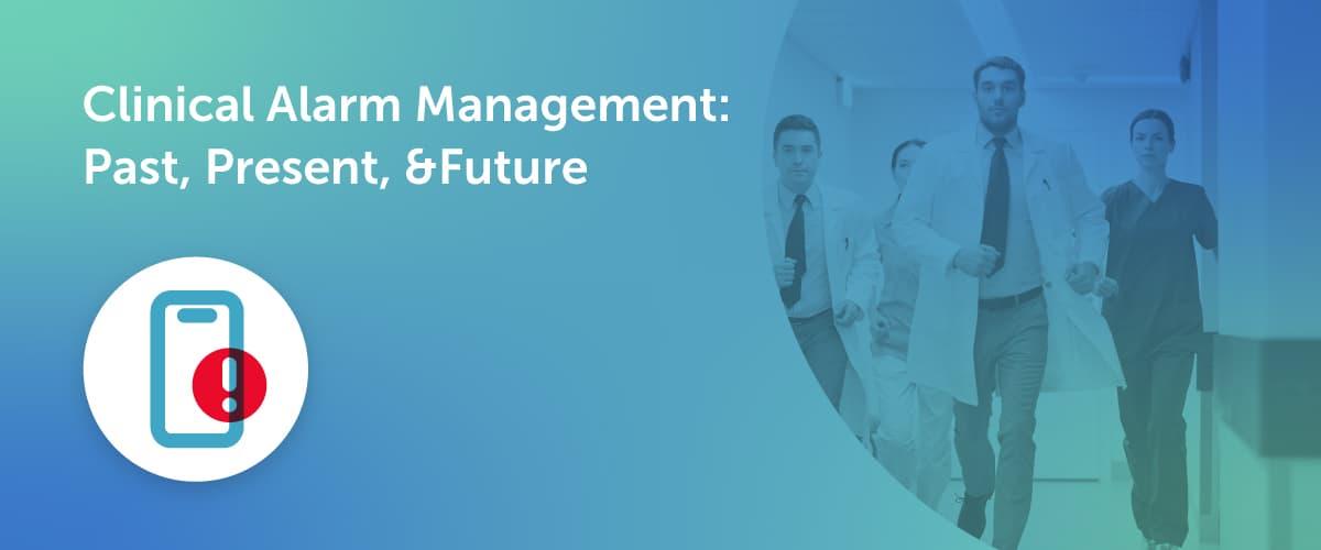 Clinical Alarm Management: Past, Present, & Future