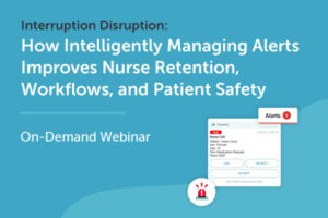 How Intelligently Managing Alerts Improves Nurse Retention, Workflows, and Patient Safety