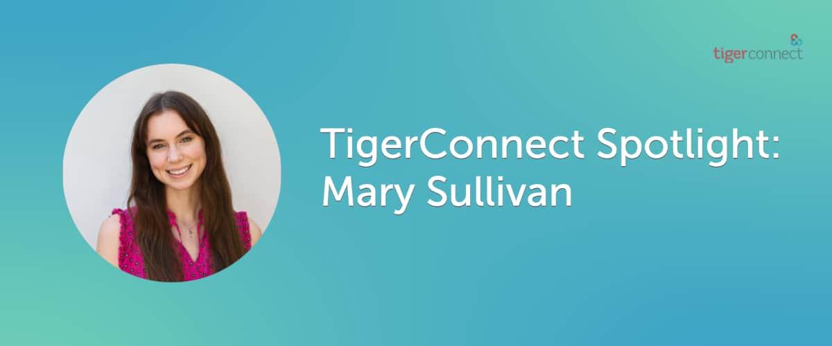 TigerConnect Sporlight: Mary Sullivan Blog