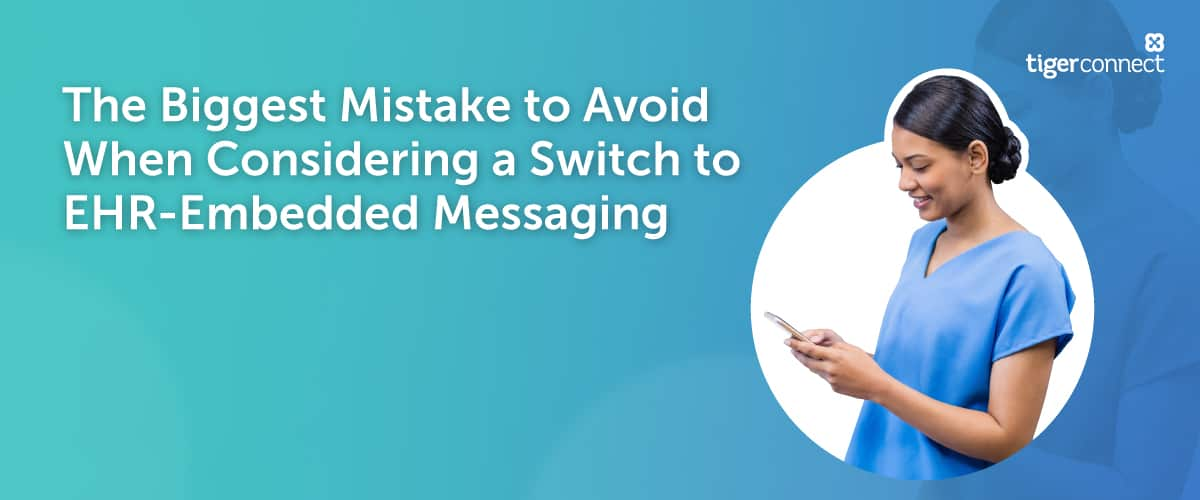 The biggest mistake to avoid when considering a switch to EHR-embedded messaging