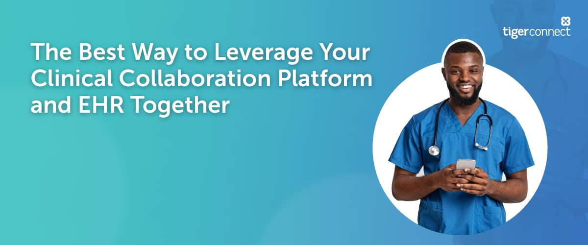 The best way to leverage your clinical collaboration platform and EHR together